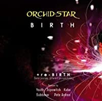 Birth / Re Birth by Orchid Star