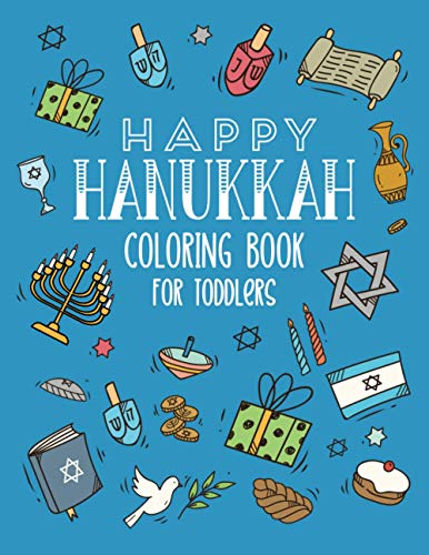 Happy Hanukkah Coloring Book for Toddlers: A Fun Activity Book for Toddlers with Dreidels, Menorahs and other Religious Jewish Symbols! The Perfect ... Ages 2 and Up! (Jewish Holiday Books)