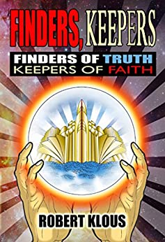 Finders, Keepers: Finders of Truth, Keepers of Faith by [Robert Klous]