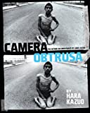 Camera Obtrusa: The Action Documentaries of Hara Kazuo: By Hara Kazuo (KAYA PRESS)