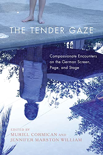 The Tender Gaze: Compassionate Encounters on the German Screen, Page, and Stage (Women and Gender in German Studies Book 5) (English Edition)