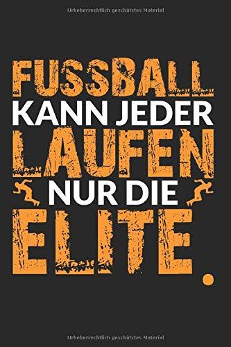 Kalender Fussball kann jeder - Laufen nur die Elite: Wochenkalender 2020 I Notizbuch I Fitness
