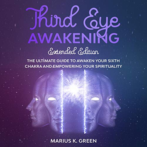 Third Eye Awakening: The Ultimate Guide to Awaken Your Sixth Chakra and Empowering Your Spirituality cover art