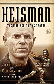 Heisman: The Man Behind the Trophy by [John M Heisman, Mark Schlabach]