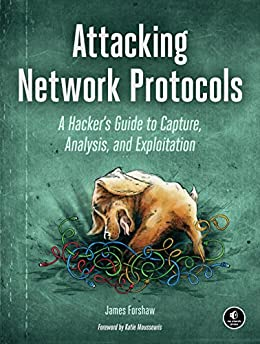 Attacking Network Protocols: A Hacker's Guide to Capture, Analysis, and Exploitation by [James Forshaw]