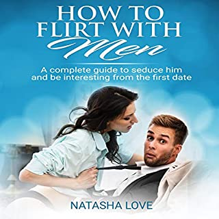 How to Flirt with Men: A Complete Guide to Seduce Him and Be Interesting from the First Date cover art
