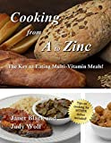 Cooking From A to Zinc: The Key to Eating Multi-Vitamin Meals!