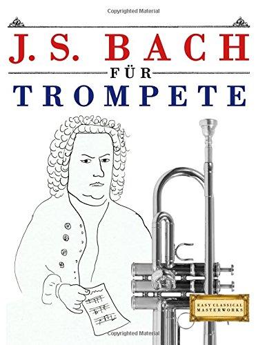 J. S. Bach Für Trompete: 10 Leichte Stücke Für Trompete Anfänger Buch