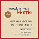 Tuesdays with Morrie: An Old Man, a Young Man, and Life's Greatest Lesson