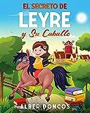 El secreto de Leyre y su caballo: Cuentos para educar en valores a niños y niñas que quieren ser felices
