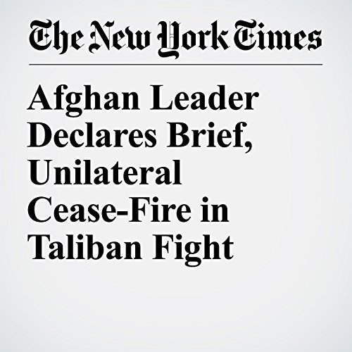 Afghan Leader Declares Brief, Unilateral Cease-Fire in Taliban Fight copertina