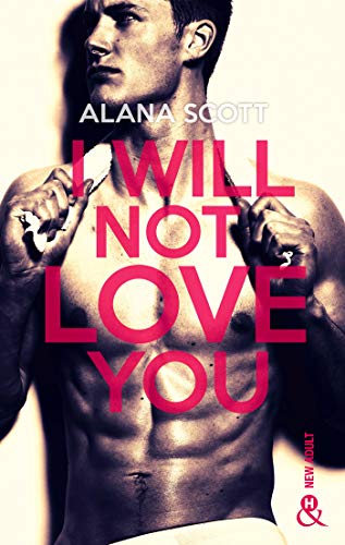 I Will Not Love You : L'auteur New-Adult aux 10 millions de lecteurs sur Wattpad ! (&H) par [Alana Scott]