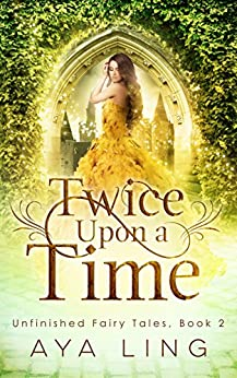 Twice Upon A Time (Unfinished Fairy Tales Book 2) by [Aya Ling]