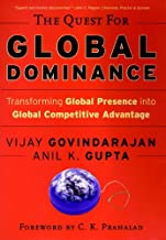 The Quest for Global Dominance: Transforming Global Presence into Global Competitive Advantage