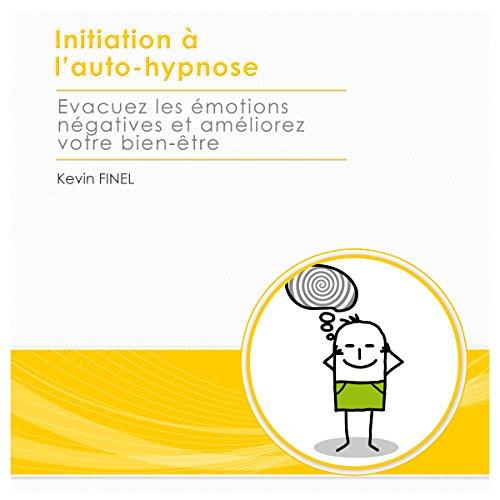 Couverture de Initiation à l'auto-hypnose. Évacuez les émotions négatives et améliorez votre bien-être