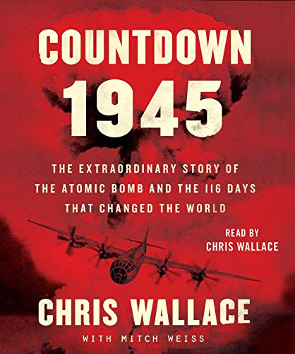 Compare Textbook Prices for Countdown 1945: The Extraordinary Story of the Atomic Bomb and the 116 Days That Changed the World Unabridged Edition ISBN 9781797105444 by Wallace, Chris,Weiss, Mitch,Wallace, Chris
