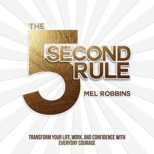 The 5 Second Rule     Transform your Life, Work, and Confidence with Everyday Courage              By:                                                                                                                                 Mel Robbins                               Narrated by:                                                                                                                                 Mel Robbins                      Length: 7 hrs and 35 mins     30,949 ratings     Overall 4.6