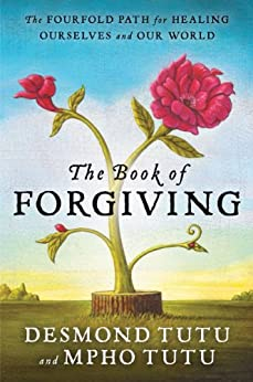 The Book of Forgiving: The Fourfold Path for Healing Ourselves and Our World by [Desmond Tutu, Mpho Tutu]