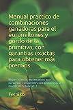 Manual practico de combinaciones ganadoras para el euromillones y gordo de la primitiva; con garantías exactas para obtener más premios.
