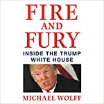 Fire and Fury     Inside the Trump White House              By:                                                                                                                                 Michael Wolff                               Narrated by:                                                                                                                                 Michael Wolff,                                                                                        Holter Graham                      Length: 11 hrs and 56 mins     21,447 ratings     Overall 4.3