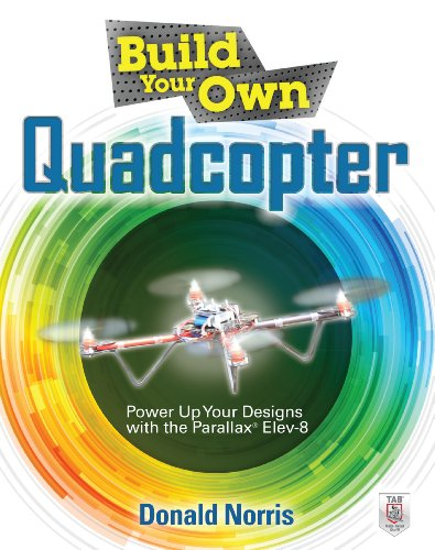 Build Your Own Quadcopter: Power Up Your Designs with the Parallax Elev-8 (English Edition)