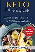 Keto Diet for Busy People: Guide To Cooking Easy ketogenic Recipes for Weight Loss and Stay Healthy