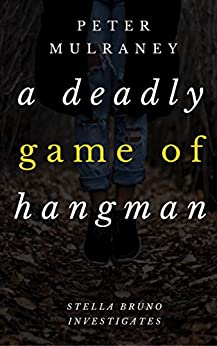 A Deadly Game of Hangman (Stella Bruno Investigates Book 4) by [Peter Mulraney]
