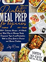 Diabetic Meal Prep Cookbook For Beginners: 800+ Delicious Recipes. A 4 Weeks Meal Plan To Manage Newly Diagnosed Type 2 And Prediabetes. With An Easy Guide To Prevent And Reverse Diabetes