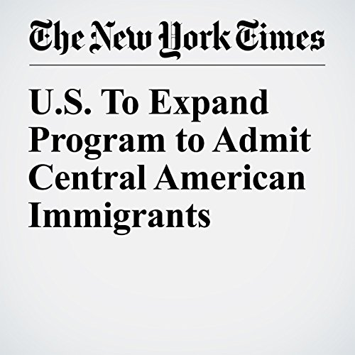 U.S. To Expand Program to Admit Central American Immigrants cover art