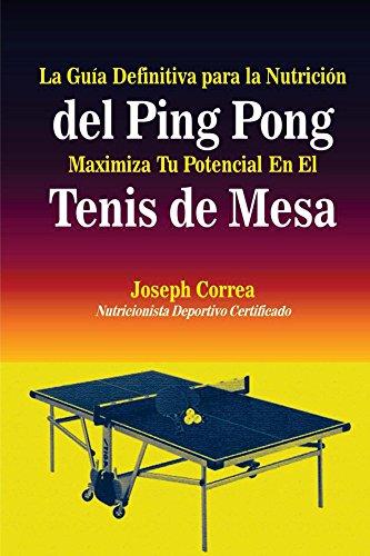 Fantastic Prices! La Guia Definitiva para la Nutricion del Ping Pong: Maximiza tu Potencial (Spanish...