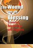 The Wound and the Blessing: Economics, Relationships, and Happiness