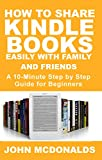 How to Share Kindle Books Easily With Family and Friends : A 10-Minute Step by Step Guide For Beginners