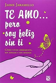 Te amo.. pero soy feliz sin ti  Spanish Edition  by Jaime Jaramillo  2009-11-15