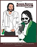 Keanu Reeves Adult Coloring Book: An Adult Coloring Book To Reduce Stress, Anxiety, And Have Hours Of Fun (Celebrity Coloring Book)