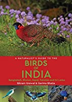 A Naturalist's Guide to the Birds of India: Pakistan, Nepal, Bhutan and Sri Lanka