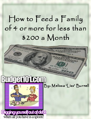 How to Feed a Family of 4 or More for Less than $200 a Month by [Melissa 'Liss' Burnell]