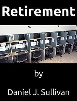 Retirement: The misadventures of modern work. by [Daniel John Sullivan]