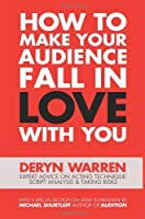 How to Make Your Audience Fall in Love with You by Deryn Warren(2013-01-18)