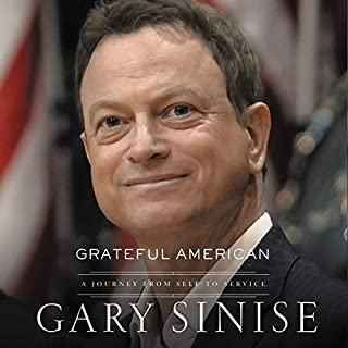Grateful American     A Journey from Self to Service              By:                                                                                                                                 Gary Sinise,                                                                                        Marcus Brotherton                               Narrated by:                                                                                                                                 Gary Sinise                      Length: 12 hrs and 13 mins     581 ratings     Overall 4.9