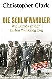 Die Schlafwandler: Wie Europa in den Ersten Weltkrieg zog