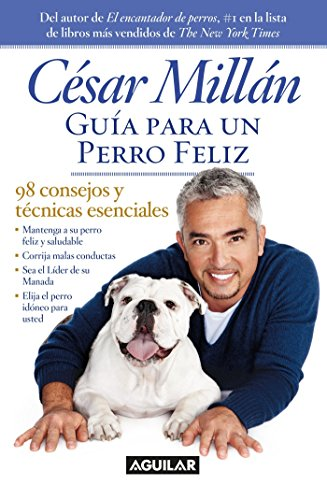 Guía para un perro feliz / Cesar Millan's Short Guide To A Happy Dog: 98 consejos y técnicas esenciales / 98 essential tips and techniques