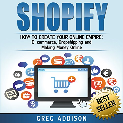 Shopify     How to Create Your Online Empire              By:                                                                                                                                 Greg Addison                               Narrated by:                                                                                                                                 Martin James                      Length: 2 hrs     52 ratings     Overall 4.1