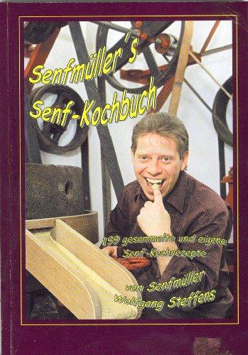 Senfmüller's Senf-Kochbuch. 199 gesammelte und eigene Senf-Kochrezepte