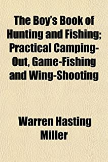 The Boy's Book of Hunting and Fishing; Practical Camping-Out, Game-Fishing and Wing-Shooting