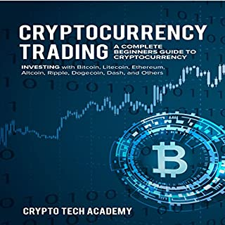 Cryptocurrency Trading: A Complete Beginners Guide to Cryptocurrency Investing with Bitcoin, Litecoin, Ethereum, Altcoin, Ripple, Dogecoin, Dash, and Others cover art