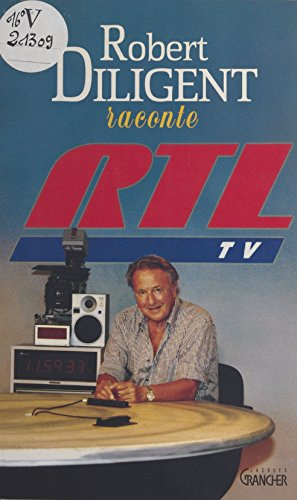 Robert Diligent raconte RTL-TV (Medecines alternatives) (French Edition)