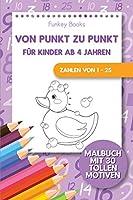 Von Punkt zu Punkt fuer Kinder ab 4 Jahren - Zahlen von 1 - 25: Malbuch mit 30 tollen Motiven