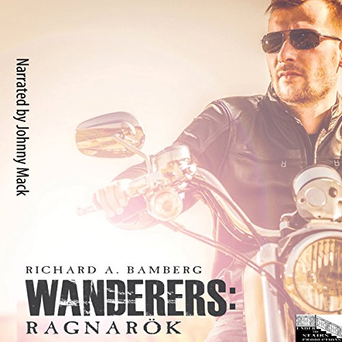 Wanderers: Ragnarök                   By:                                                                                                                                 Richard A Bamberg                               Narrated by:                                                                                                                                 Johnny Mack                      Length: 9 hrs and 57 mins     2 ratings     Overall 5.0
