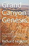 Grand Canyon Genesis: The SCIENCE of Geology, Life Forms, and Human Chronicle (English Edition)
