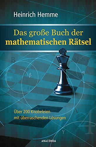 Das große Buch der mathematischen Rätsel: Über 200 Knobeleien mit überraschenden Lösungen
